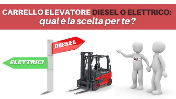 carrello elevatore diesel o elettrico